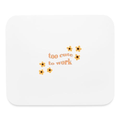 too cute to work - Mouse pad Horizontal
