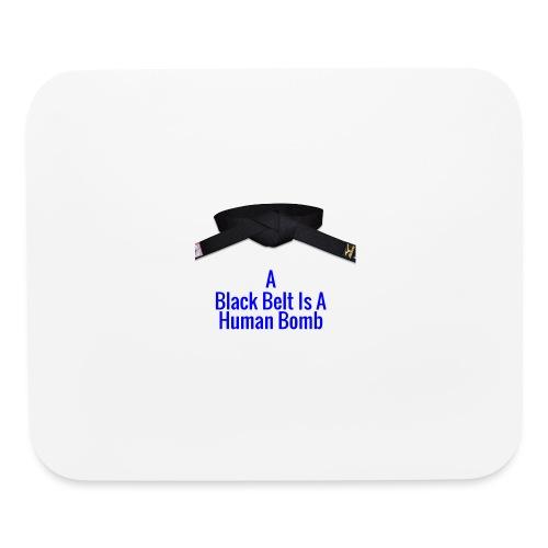 A Blackbelt Is A Human Bomb - Mouse pad Horizontal