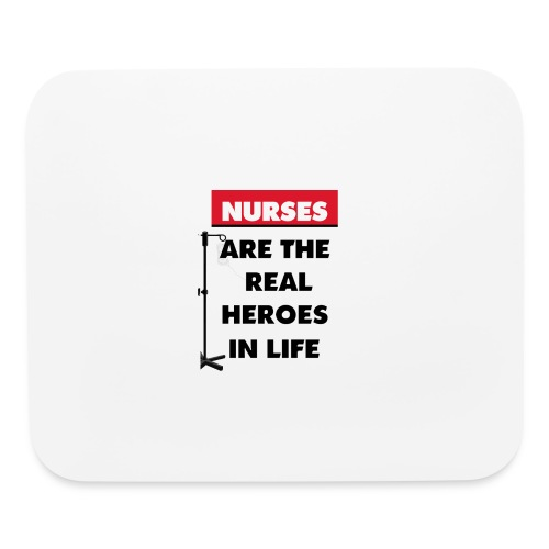 nurses are the real heroes in life - Mouse pad Horizontal