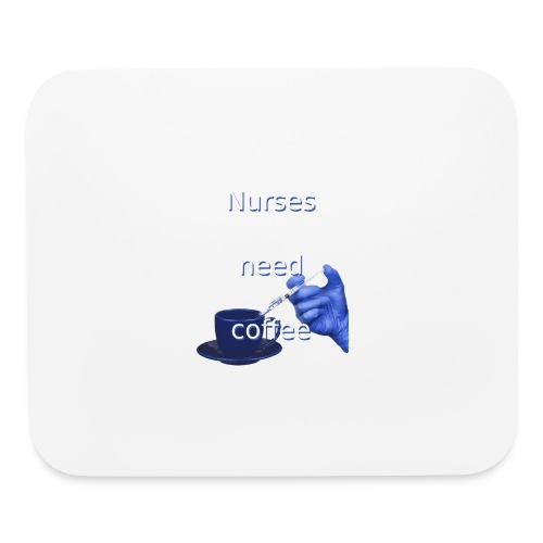 Nurses need coffee - Mouse pad Horizontal
