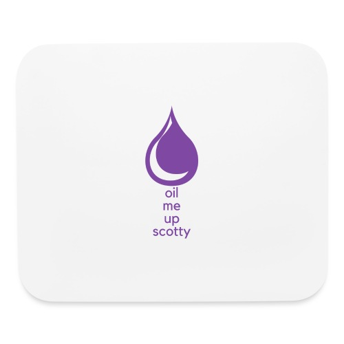 Oil Me Up Scotty - Mouse pad Horizontal