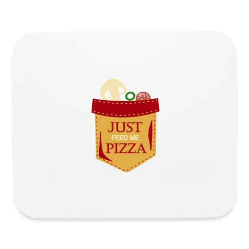 Just feed me pizza - Mouse pad Horizontal