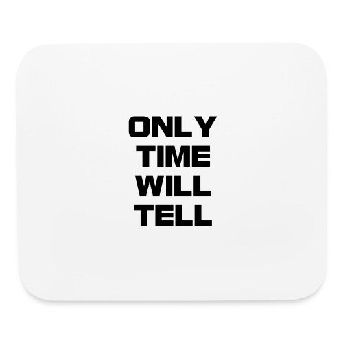 Only time will tell - Mouse pad Horizontal