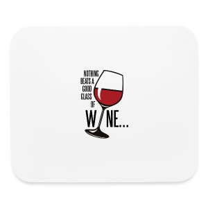 Nothing Beats a Good Glass of Wine - Mouse pad Horizontal